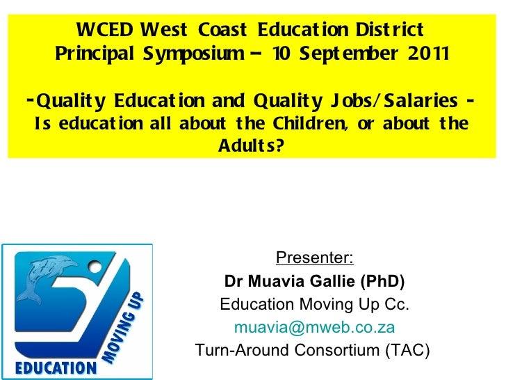 Presenter: Dr Muavia Gallie (PhD) Education Moving Up Cc. [email_address] Turn-Around Consortium (TAC)  <ul><li>WCED West ...