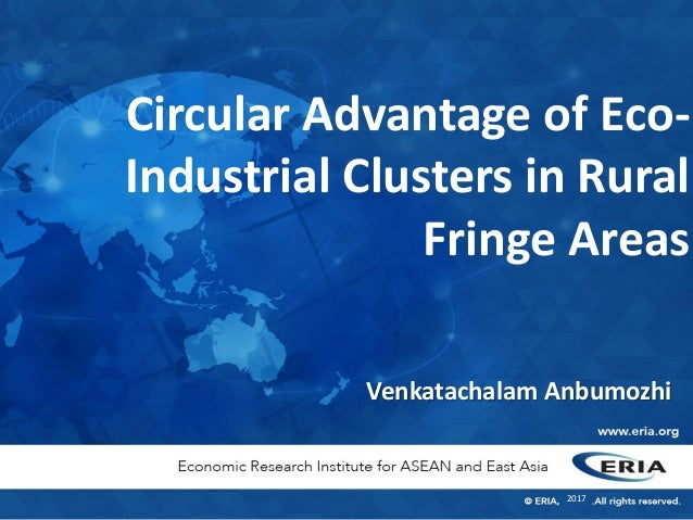 Circular Advantage of Eco- Industrial Clusters in Rural Fringe Areas 2017 Venkatachalam Anbumozhi