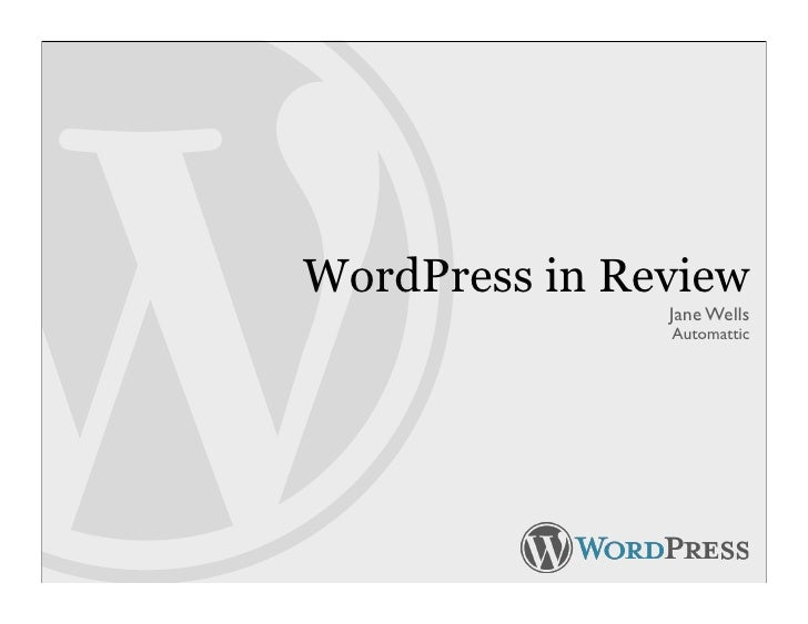 WordPress in Review                Jane Wells                Automattic