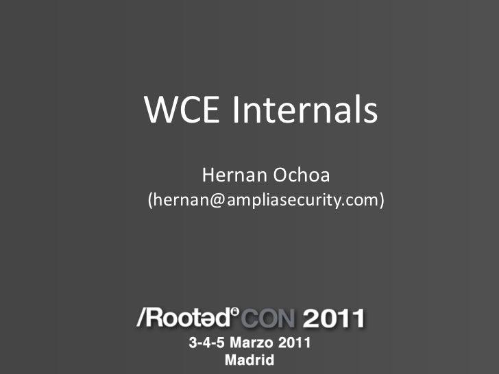 WCE Internals      Hernan Ochoa(hernan@ampliasecurity.com)