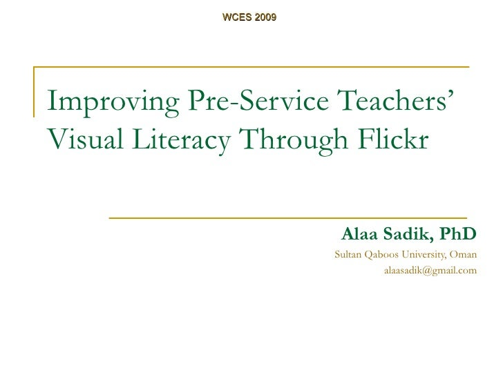 Improving Pre-Service Teachers' Visual Literacy Through Flickr Alaa Sadik, PhD Sultan Qaboos University, Oman [email_addre...