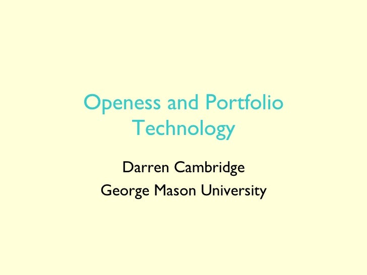 Openess and Portfolio Technology Darren Cambridge George Mason University