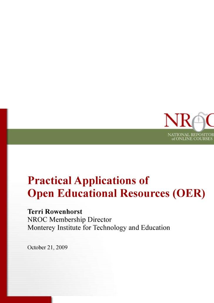 Practical Applications of  Open Educational Resources (OER) Terri Rowenhorst NROC Membership Director Monterey Institute f...