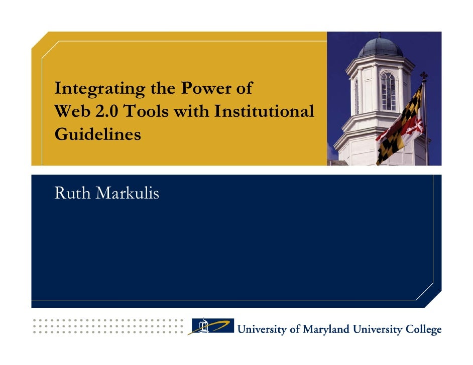 Integrating the Power of Web 2.0 Tools with Institutional Guidelines   Ruth Markulis