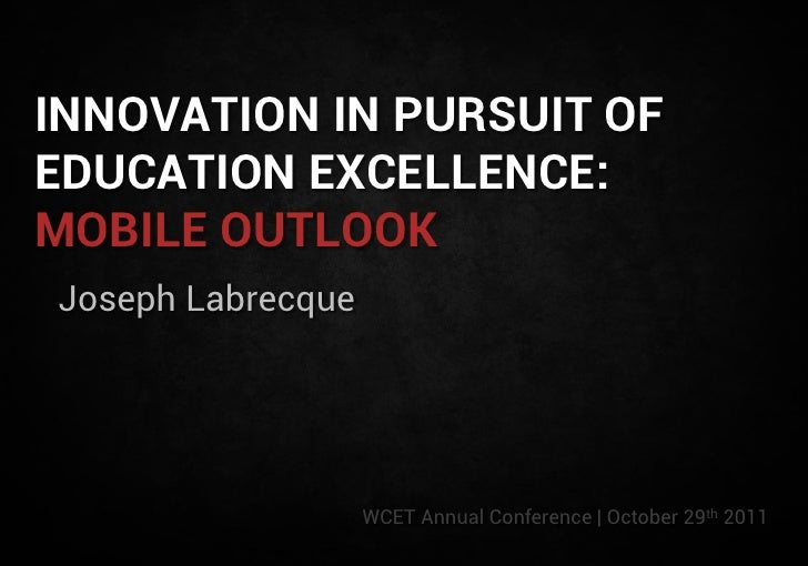 INNOVATION IN PURSUIT OFEDUCATION EXCELLENCE:MOBILE OUTLOOKJoseph Labrecque                   WCET Annual Conference | Oct...