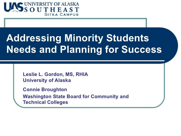 Addressing Minority Students Needs and Planning for Success Leslie L. Gordon, MS, RHIA University of Alaska Connie Brought...