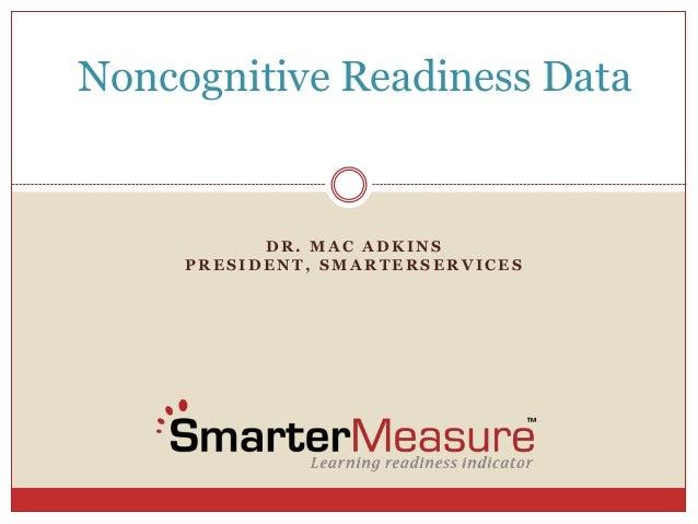 D R . M A C A D K I N SP R E S I D E N T , S M A R T E R S E R V I C E SNoncognitive Readiness Data