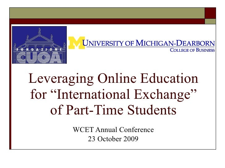 "Leveraging Online Education for ""International Exchange"" of Part-Time Students WCET Annual Conference 23 October 2009"