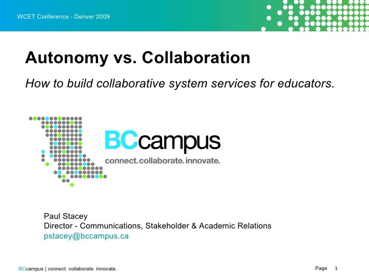 WCET Conference - Denver 2009 <ul><li>Autonomy vs. Collaboration  </li></ul><ul><li>How to build collaborative system serv...