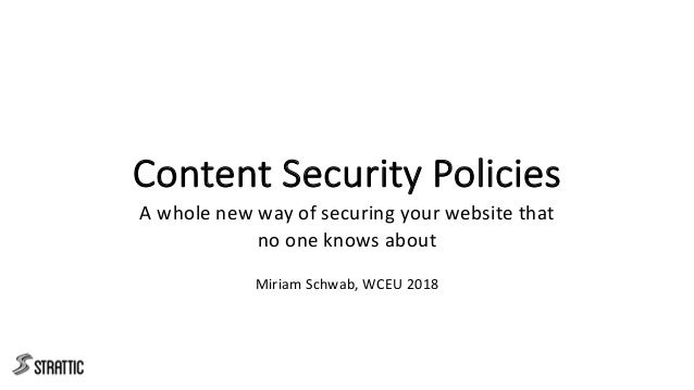 Content Security Policies A whole new way of securing your website that no one knows about Miriam Schwab, WCEU 2018