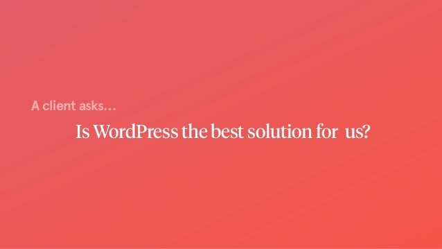 Is WordPress the best solution for us? A client asks…