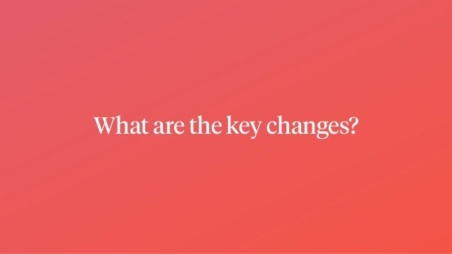 What are the key changes?