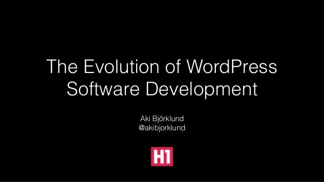 The Evolution of WordPress Software Development Aki Björklund @akibjorklund