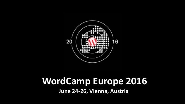 WordCamp Europe 2016 June 24-26, Vienna, Austria