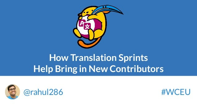 How Translation Sprints Help Bring in New Contributors @rahul286 #WCEU