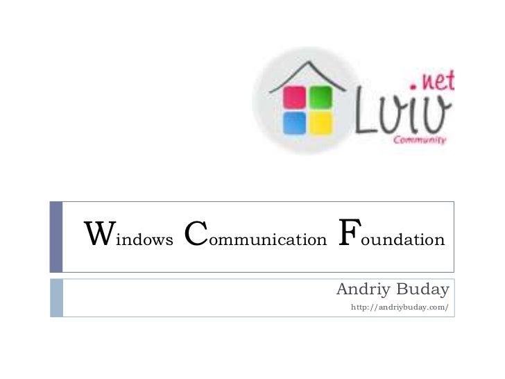 WindowsCommunicationFoundation<br />Andriy Buday<br />http://andriybuday.com/<br />