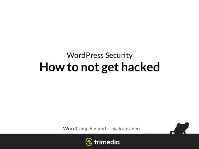 WordPress Security How to not get hacked WordCamp Finland - Tiia Rantanen