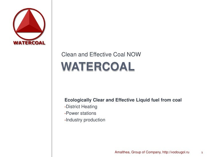 WATERCOAL<br />Clean and Effective Coal NOW<br />1<br />Ecologically Clear and Effective Liquid fuel from coal<br /><ul><l...