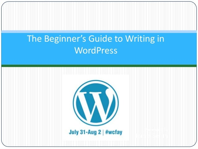 Presented By Jamie Smith The Beginner's Guide to Writing in WordPress