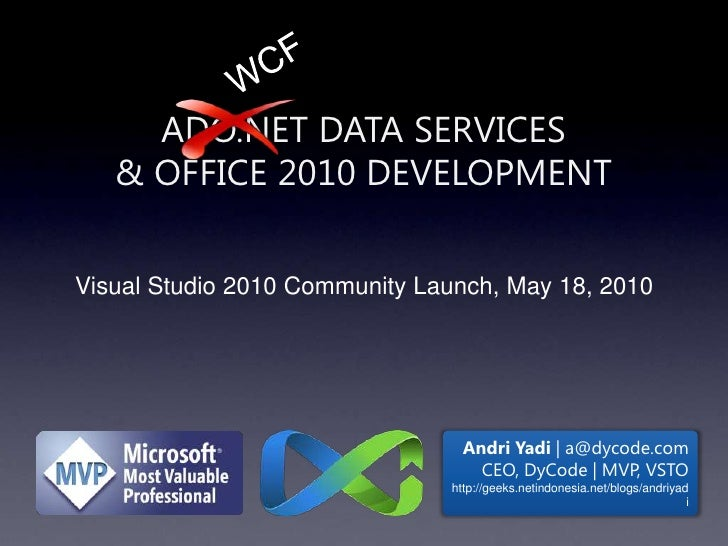 WCF<br />ADO.NET Data Services & Office 2010 Development<br />Visual Studio 2010 Community Launch, May 18, 2010<br />Andri...