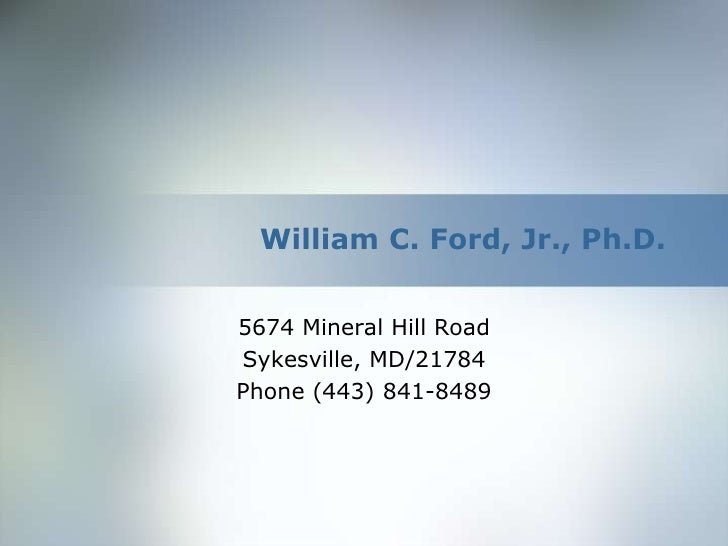 William C. Ford, Jr., Ph.D.5674 Mineral Hill RoadSykesville, MD/21784Phone (443) 841-8489