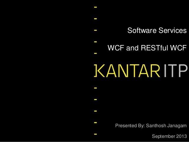 Software Services WCF and RESTful WCF  Presented By: Santhosh Janagam September 2013