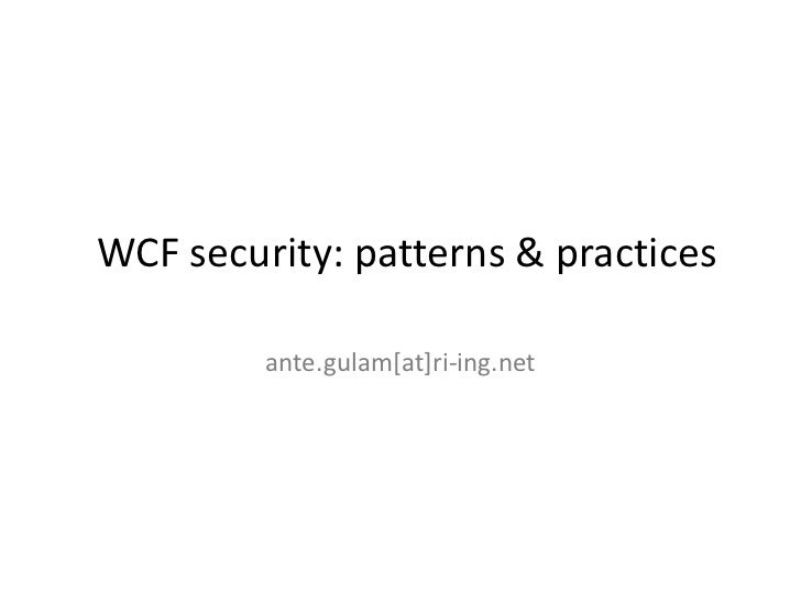 WCF security: patterns & practices         ante.gulam[at]ri-ing.net