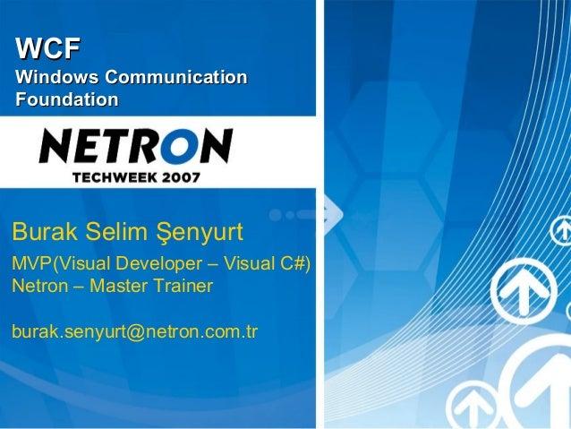 WCFWindows CommunicationFoundationBurak Selim ŞenyurtMVP(Visual Developer – Visual C#)Netron – Master Trainerburak.senyurt...