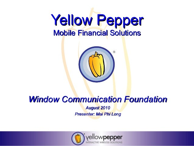 Yellow Pepper     Mobile Financial SolutionsWindow Communication Foundation                August 2010           Presenter...