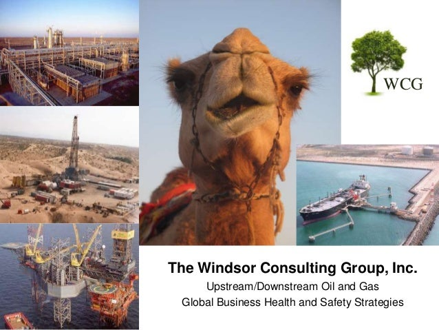 WCG  The Windsor Consulting Group, Inc. Upstream/Downstream Oil and Gas Global Business Health and Safety Strategies