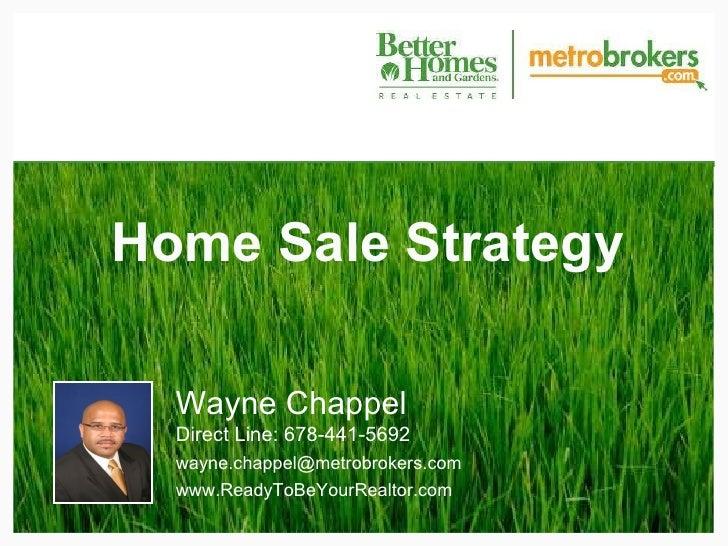 Home Sale Strategy Wayne Chappel Direct Line: 678-441-5692 [email_address] www.ReadyToBeYourRealtor.com