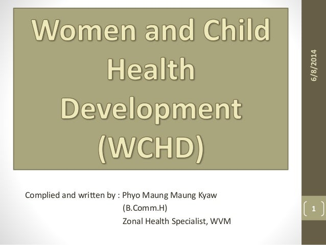 Complied and written by : Phyo Maung Maung Kyaw (B.Comm.H) Zonal Health Specialist, WVM 6/8/2014 1