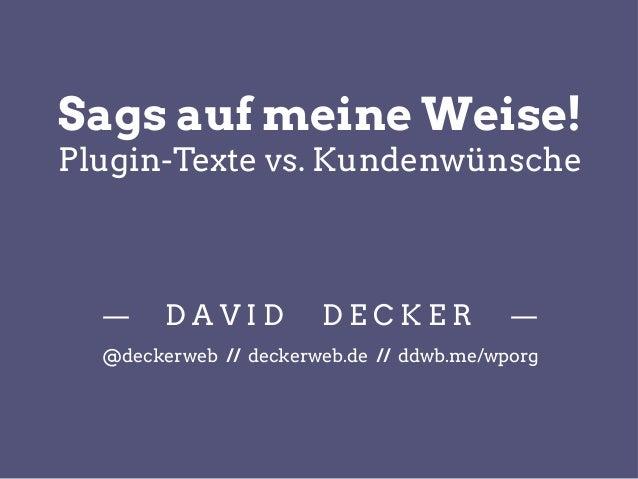 Sags auf meine Weise! Plugin-Texte vs. Kundenwünsche — D A V I D D E C K E R — @deckerweb // deckerweb.de // ddwb.me/wporg