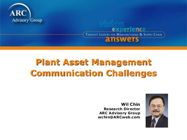 Wil Chin Research Director ARC Advisory Group wchin@ARCweb.com Plant Asset Management Communication Challenges