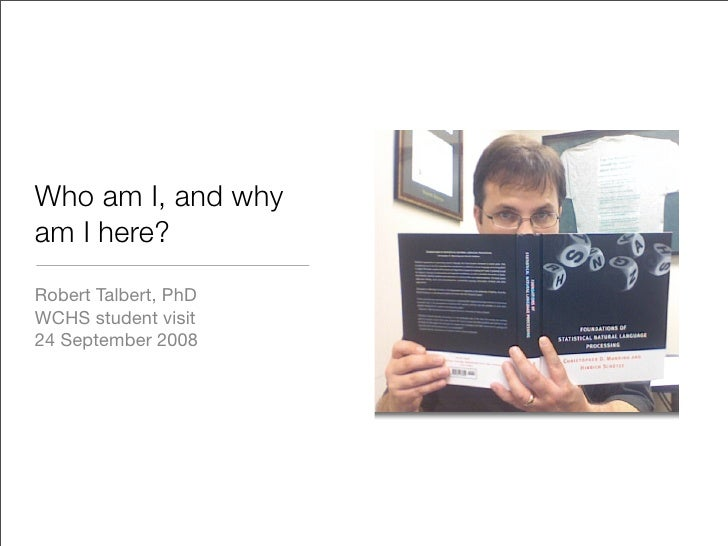 Who am I, and why am I here? Robert Talbert, PhD WCHS student visit 24 September 2008