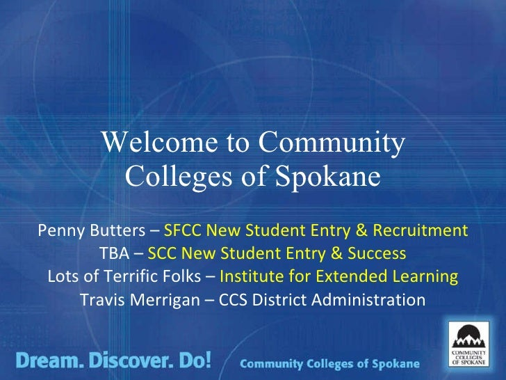 Welcome to Community Colleges of Spokane Penny Butters –  SFCC New Student Entry & Recruitment TBA –  SCC New Student Entr...
