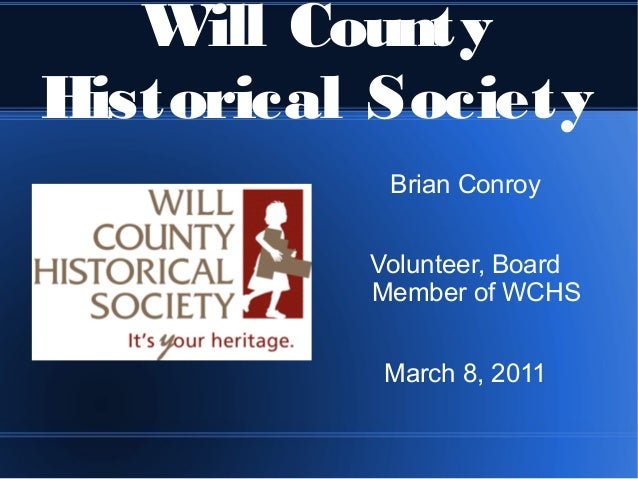Will CountyHistorical Society           Brian Conroy          Volunteer, Board          Member of WCHS           March 8, ...