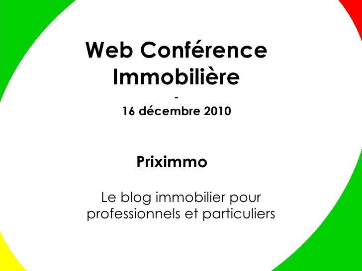 Priximmo Le blog immobilier pour professionnels et particuliers Web Conférence Immobilière - 16 décembre 2010