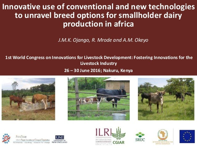 Innovative use of conventional and new technologies to unravel breed options for smallholder dairy production in africa J....