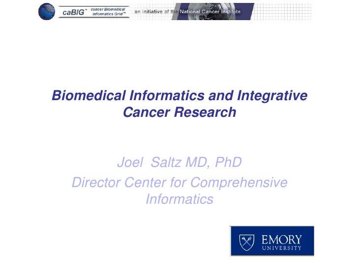 Biomedical Informatics and Integrative         Cancer Research         Joel Saltz MD, PhD  Director Center for Comprehensi...
