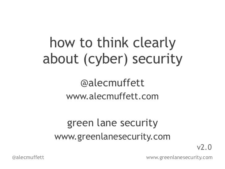 how to think clearly           about (cyber) security                    @alecmuffett                 www.alecmuffett.com ...