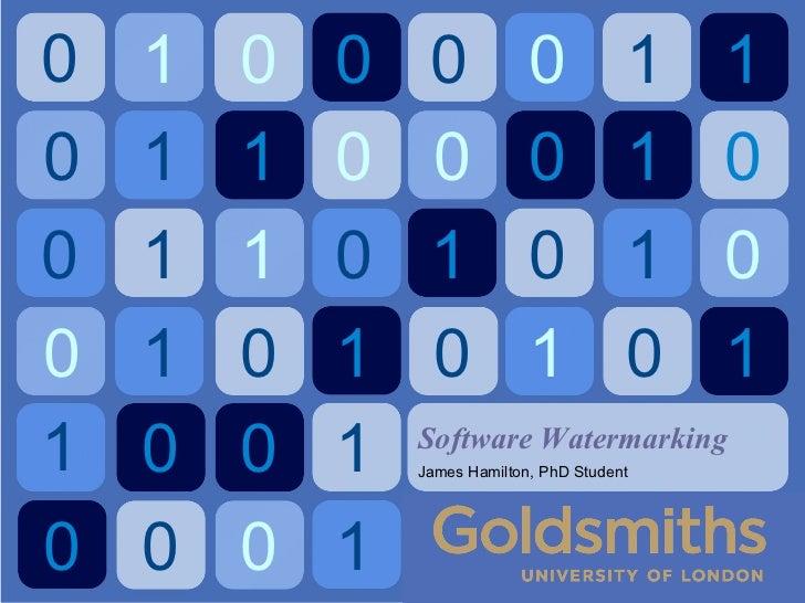 Software Watermarking James Hamilton, PhD Student 0 1 0 0 0 0 1 1 0 1 1 0 0 0 1 0 0 1 1 0 1 0 1 0 0 1 0 1 0 1 0 1 1 0 0 1 ...