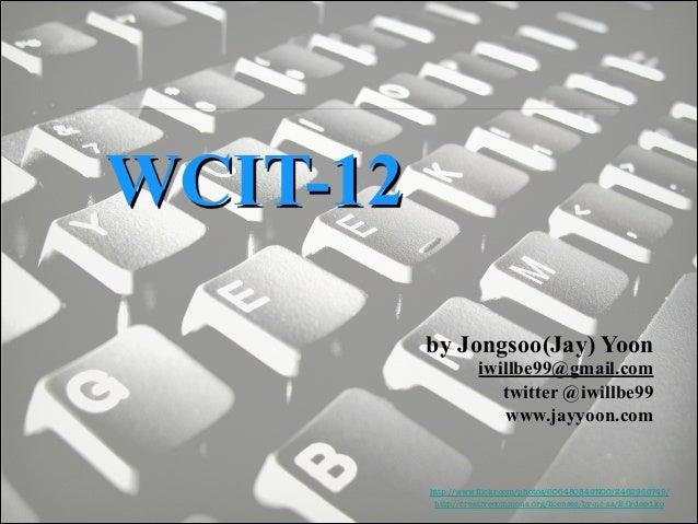 WCIT-12 by Jongsoo(Jay) Yoon  iwillbe99@gmail.com twitter @iwillbe99 www.jayyoon.com  http://www.flickr.com/photos/60648084...