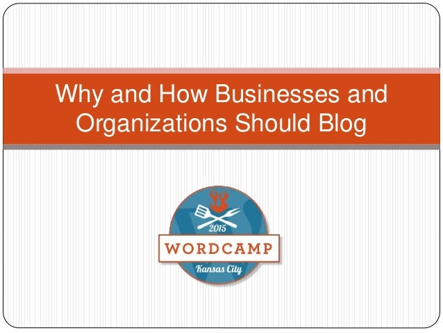 Why and How Businesses and Organizations Should Blog