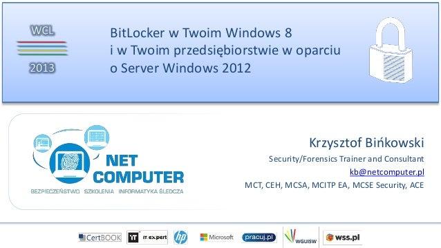 BitLocker w Twoim Windows 8 i w Twoim przedsiębiorstwie w oparciu o Server Windows 2012 Krzysztof Bińkowski Security/Foren...