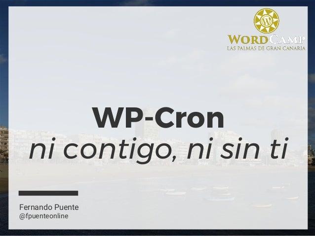 WP-Cron ni contigo, ni sin ti Fernando Puente @fpuenteonline