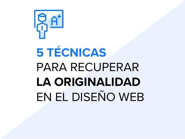 5 TÉCNICAS PARA RECUPERAR LA ORIGINALIDAD EN EL DISEÑO WEB