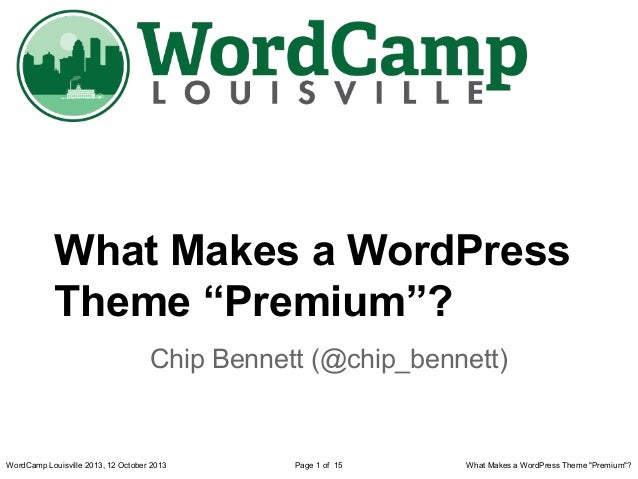 "What Makes a WordPress Theme ""Premium""? Chip Bennett (@chip_bennett)  WordCamp Louisville 2013, 12 October 2013  Page 1 of..."