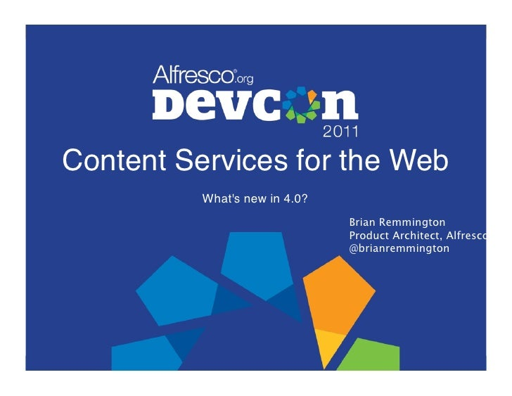 Content Services for the Web!          Whats new in 4.0?!                                Brian Remmington                 ...