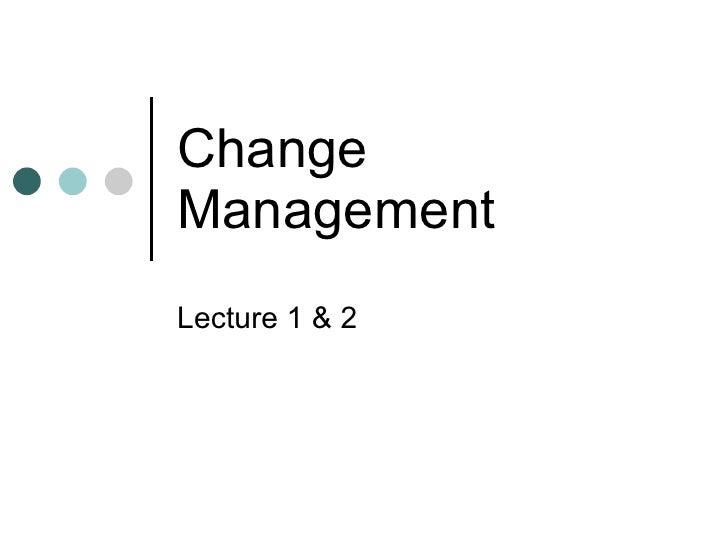 Change Management Lecture 1 & 2